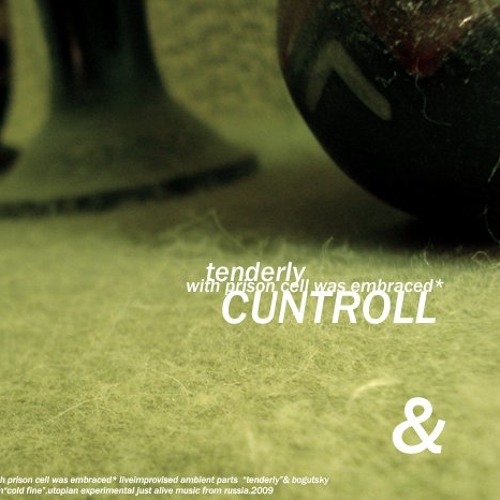 With Prison Cell Was Embraced – Tenderly (Preview track :CUNTROLL007)