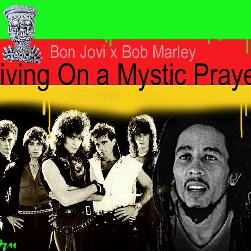 Living on a Mystic Prayer (Bon Jovi vs Bob Marley)