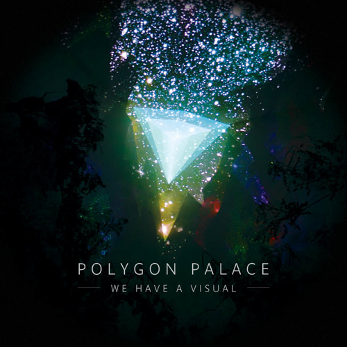 Polygon Palace - We Have A Visual