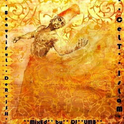 BEAUTIFUL DERVISH A JOURNEY INTO SUFI DUB (2008) - CELT ISLAM MIXED BY DJ UMB