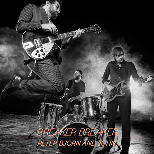 Peter, Bjorn & John - Breaker Breaker