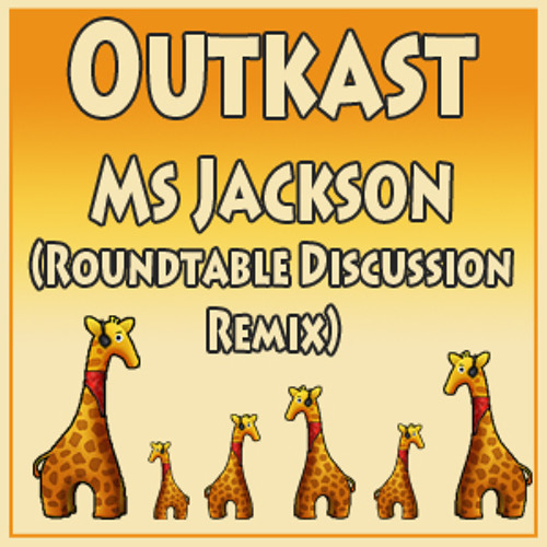Outkast - Ms Jackson (Roundtable Discussion Remix)
