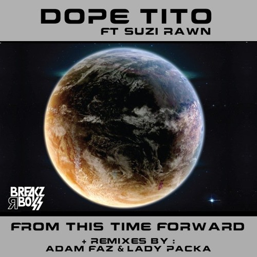 Dope Tito - From This Time Forward( LADY PACKA REMIX)NOMINATED BEST REMIX  BREAKSPOLL !