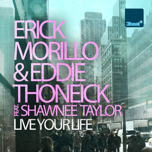 Erick Morillo & Eddie Thoneick feat Shawnee Taylor - Live Your Life (Original Mix)