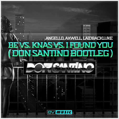 BOOTLEG - Be vs. Knas vs. I Found U (Don Santino Bootleg)