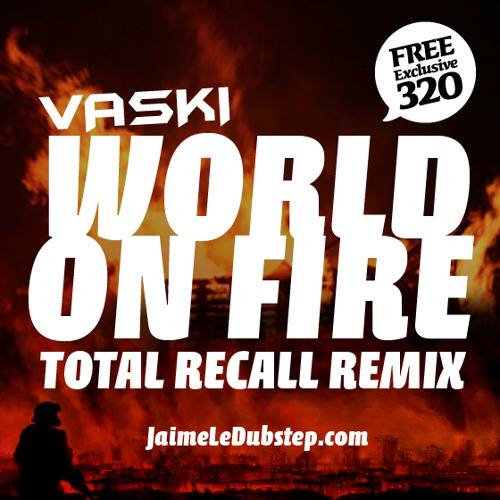 Vaski - World on Fire (Total Recall Remix) OFFICIAL REMIX [FREE DOWNLOAD]