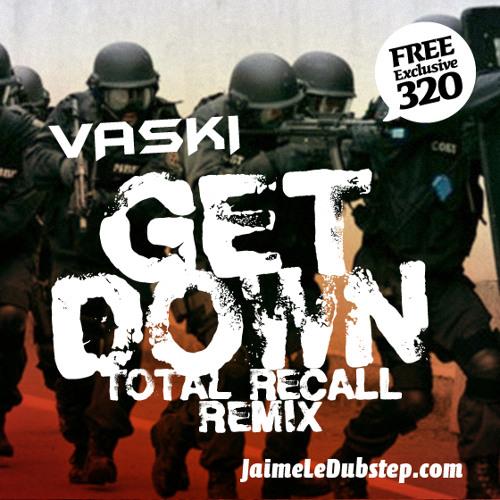 Vaski - Get Down (Total Recall Remix) OFFICIAL REMIX [FREE DOWNLOAD]