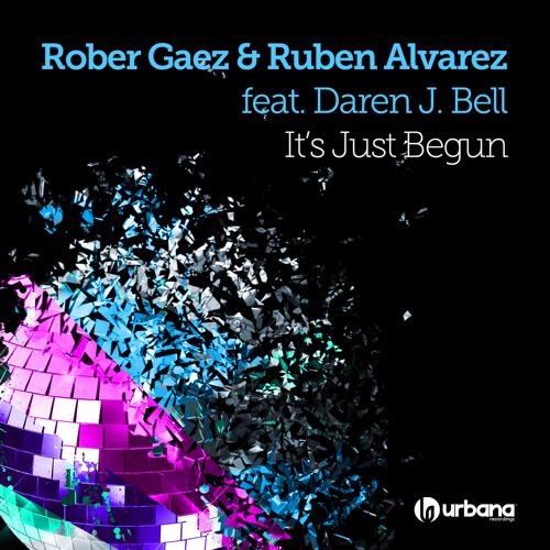 Rober Gaez , Ruben Alvarez - It`s just begun ( Vlada Asanin Remix ) Out Now Urbana Rec / SC Cut