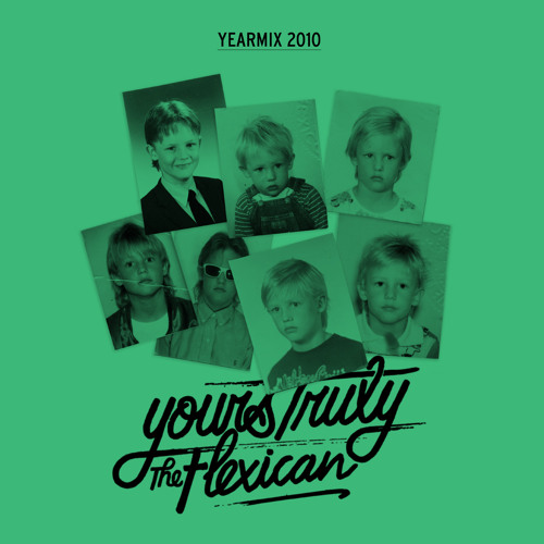 The Flexican - Yours Truly Yearmix 2010