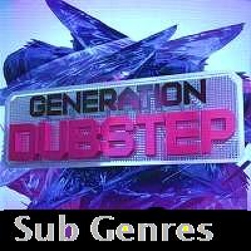 Sub Genres of Dubstep