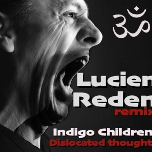 Indigo Children - Dislocated Thoughts (Lucien Reden remix)