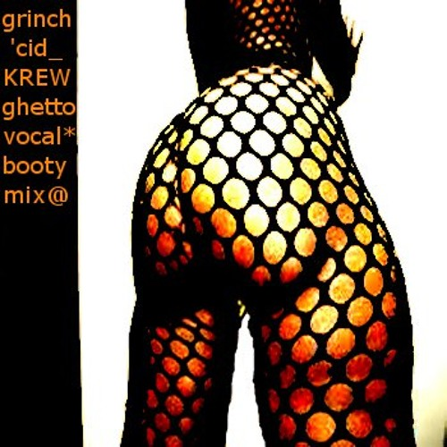 GRINCH ('CIDKREW GHETTO VOCAL MIX)