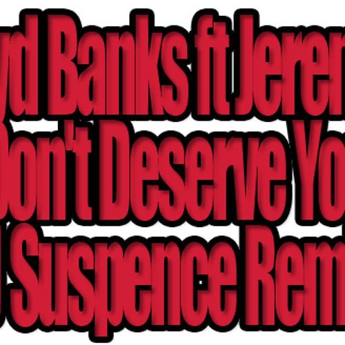 Lloyd Banks Feat. Jeremih - I Don't Deserve You (DJ Suspence Remix) WD