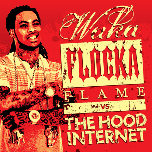 Waka Flocka Flame x The Hood Internet