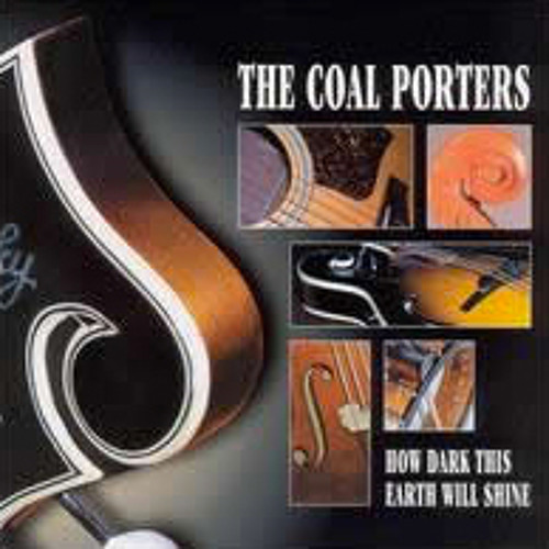 The Coal Porters - How Dark This Earth Will Shine - Maybe I'll Cry Tomorrow