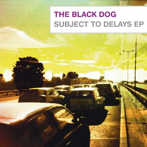 The Black Dog - Subject To Delays EP - 04 Late Night Cabin Fever (Crying Baby Mix)