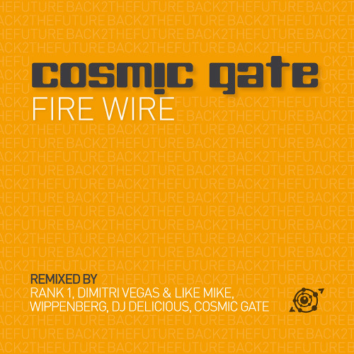 Fire Wire (Cosmic Gate's Back 2 The Future Remix)