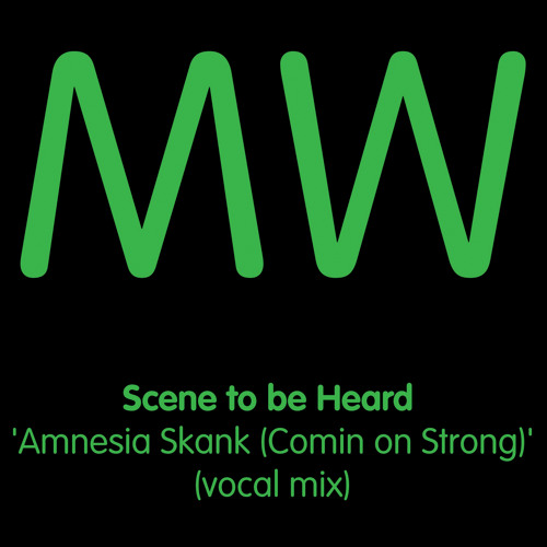 Scene to be Heard 'Amnesia Skank (Comin on Strong)' (vocal mix)