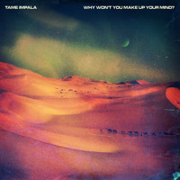 Tame Impala - Why Wont You Make Up Your Mind (Erol Alkan Remix)