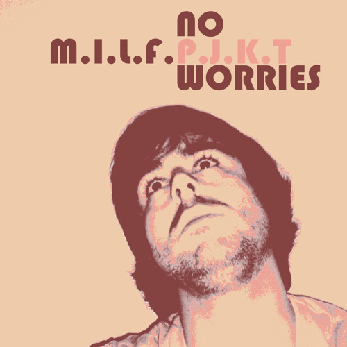 M.I.L.F. P.J.K.T - No Worries