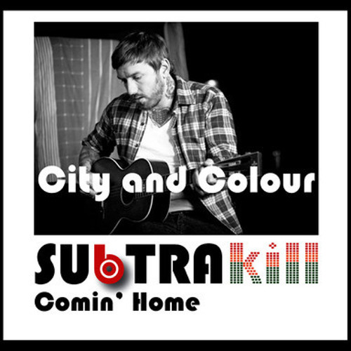 City and Colour - Comin' Home (Subtrakill Remix) *FREE DOWNLOAD*