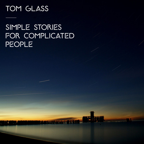Tom Glass - Cosmic - from 'Simple Stories for Complicated People' album