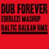 Baltic Balkan  - Dub Forever Ederlezi Mashup