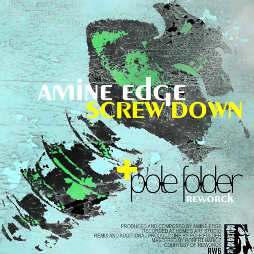 Amine Edge-Screw Down-Pole Folder-Reworck06-Soundcloud Preview