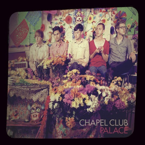 Chapel Club - All The Eastern Girls