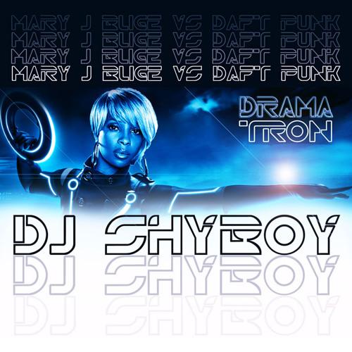 DJ ShyBoy - DramaTron (Mary J. Blige vs. Daft Punk) Mashup