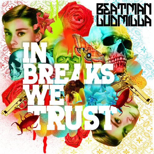 [NO 1 AT BEATPORT BREAKS FOR 12 DAYS] Beatman and Ludmilla - In Breaks We Trust (Original Mix) 112k