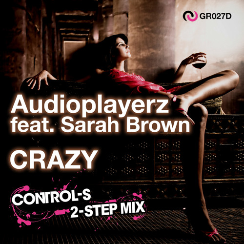 Audioplayerz feat. Sarah Brown - Crazy (Control-S 2-Step Mix)