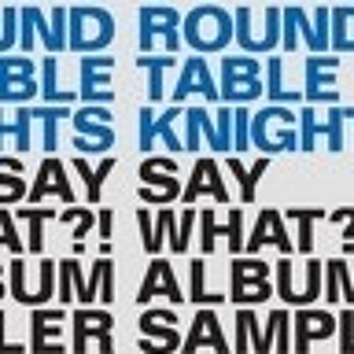 Round Table Knights - Say What  (Teenage Mutants & Stereophil Remix)