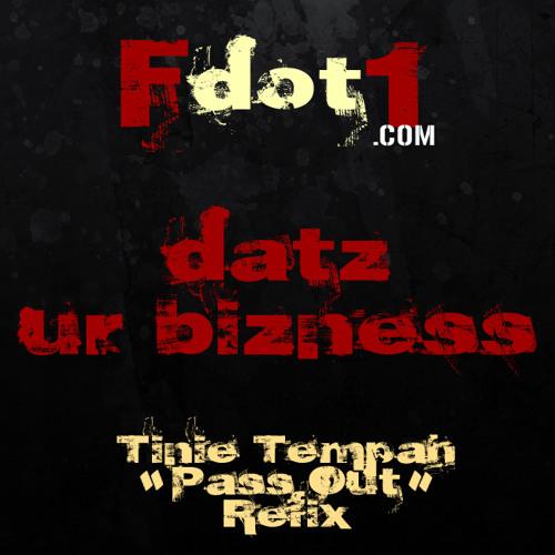 Datz Ur Bizness (Tinie Tempah PASS OUT Remix)