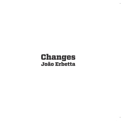 Changes - Joao Erbetta