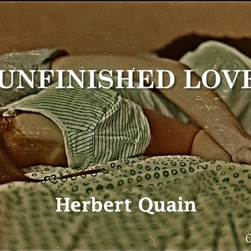 Herbert Quain - Unfinished Love