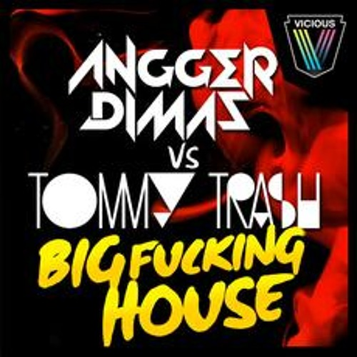 Angger Dimas vs Tommy Trash - Big Fucking House (sample)