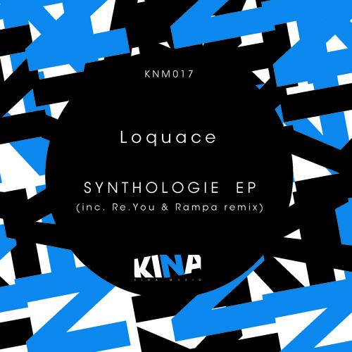 Loquace - Synthologie (Re.You & Rampa remix) - Kina Music