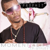 Prophit- Moment 4 Life (P-Style)