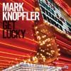 Get Lucky - Mark Knopfler Jan 2011