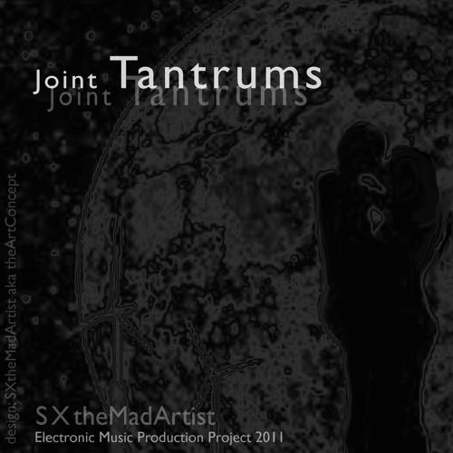 Joint Tantrums - SXtheMadArtist