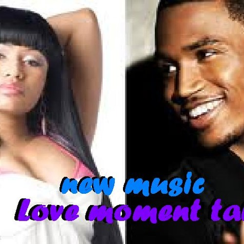 Tryme. Trey songs feat nicki minaj - Love moment taken