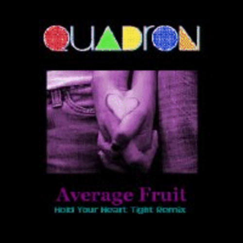 Quadron - Average Fruit (Hold Your Heart Tight Remix)
