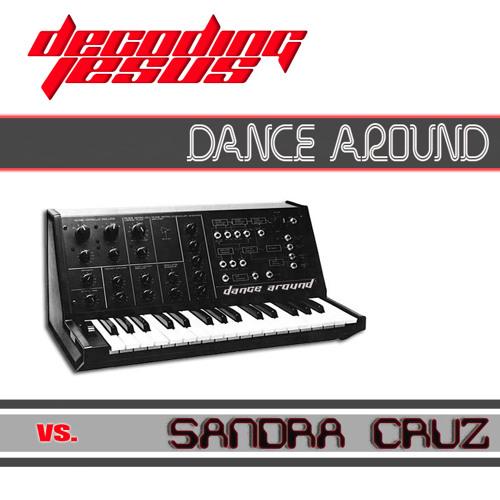 Decoding Jesus vs Sandra Cruz - Dance Around (Radio Edit) Out on Beatport February 2011