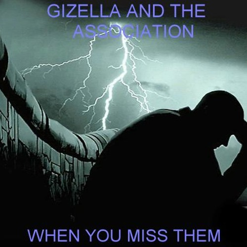 WHEN YOU MISS THEM-GIZELLA AND THE ASSOCIATION
