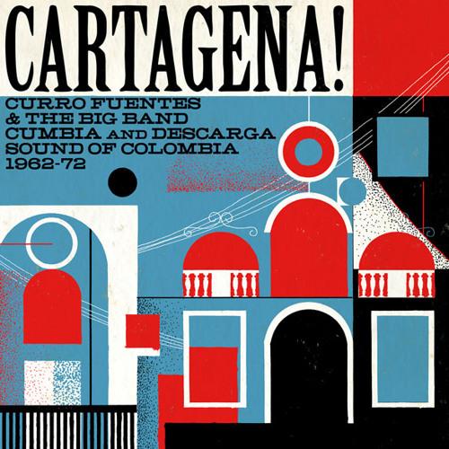 Cartagena! Curro Fuentes & The Big Band Cumbia and Descarga Sound of Colombia 1962 - 1972