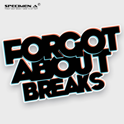Specimen A - Forgot About Breaks [OUT NOW]