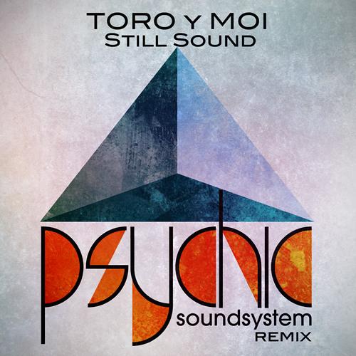 Toro y Moi - Still Sound (Psychic Soundsystem Remix)