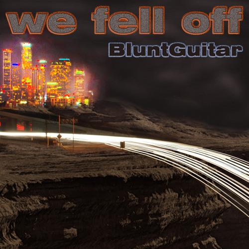 BluntGuitar - We Fell Off (Steven Zhu Remix)