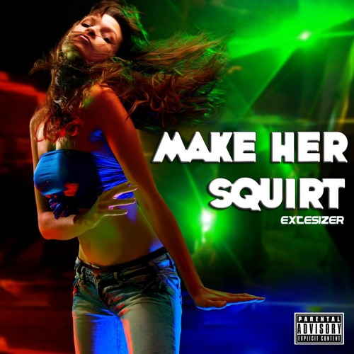 Extesizer - Make Her Squirt (Make Her Dance Remix)